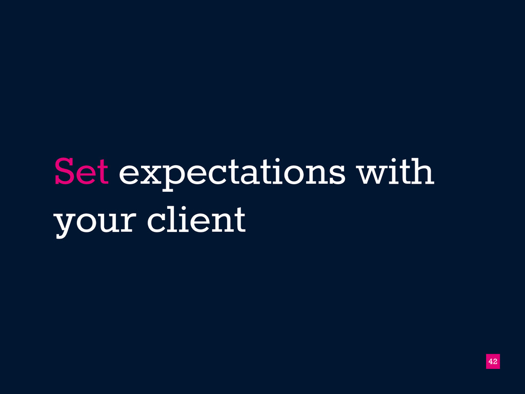 Set expectations with your client 42