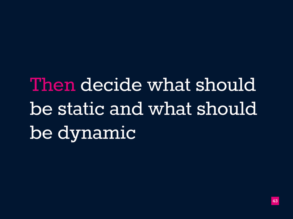 Then decide what should be static and what shou...