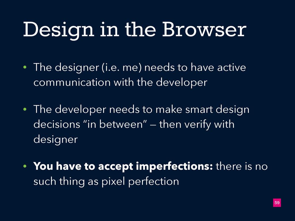 Design in the Browser • The designer (i.e. me) ...