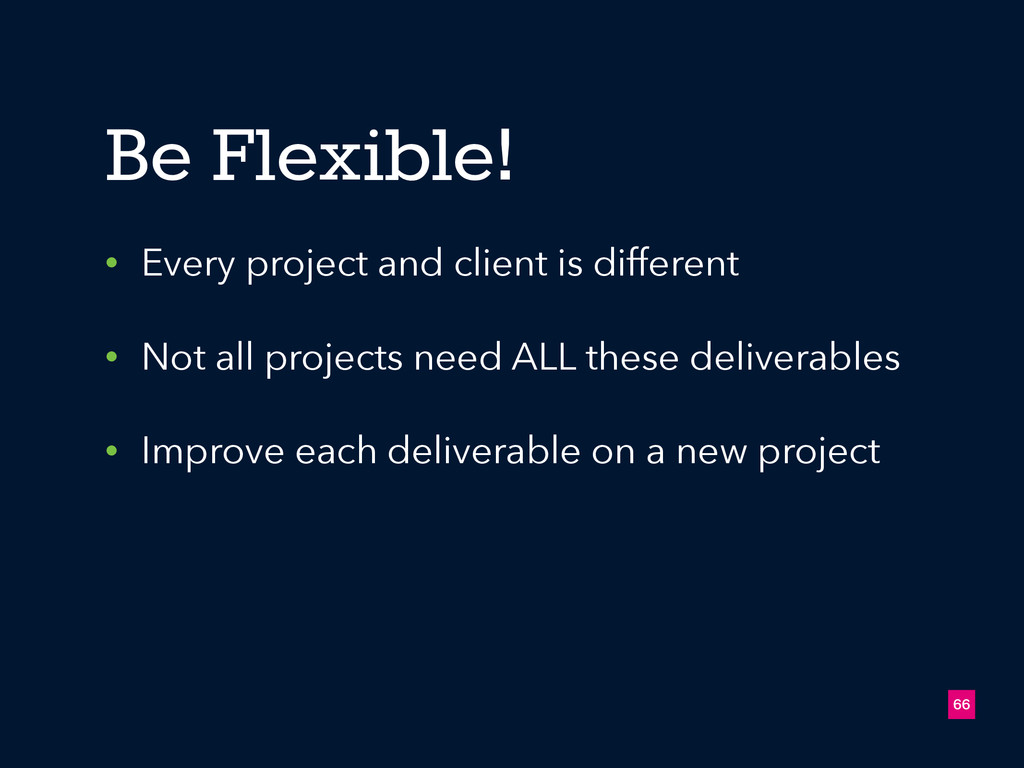 66 Be Flexible! • Every project and client is d...