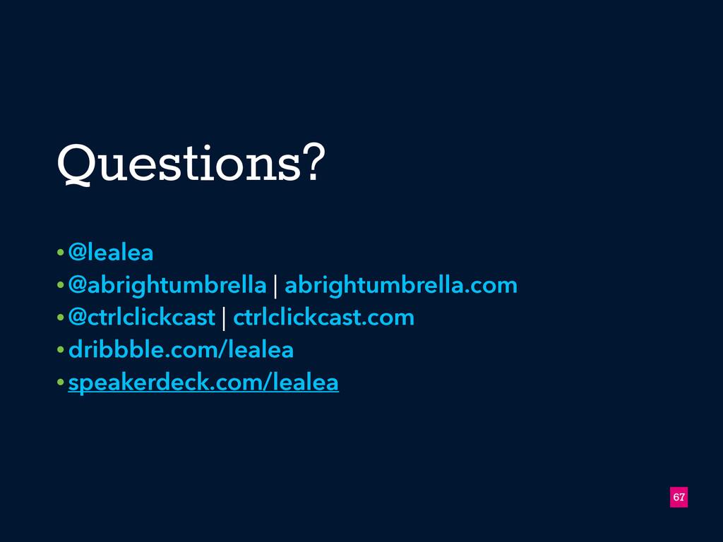 Questions? • @lealea • @abrightumbrella | abrig...