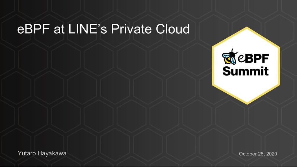 eBPF at LINE's Private Cloud Yutaro Hayakawa Oc...