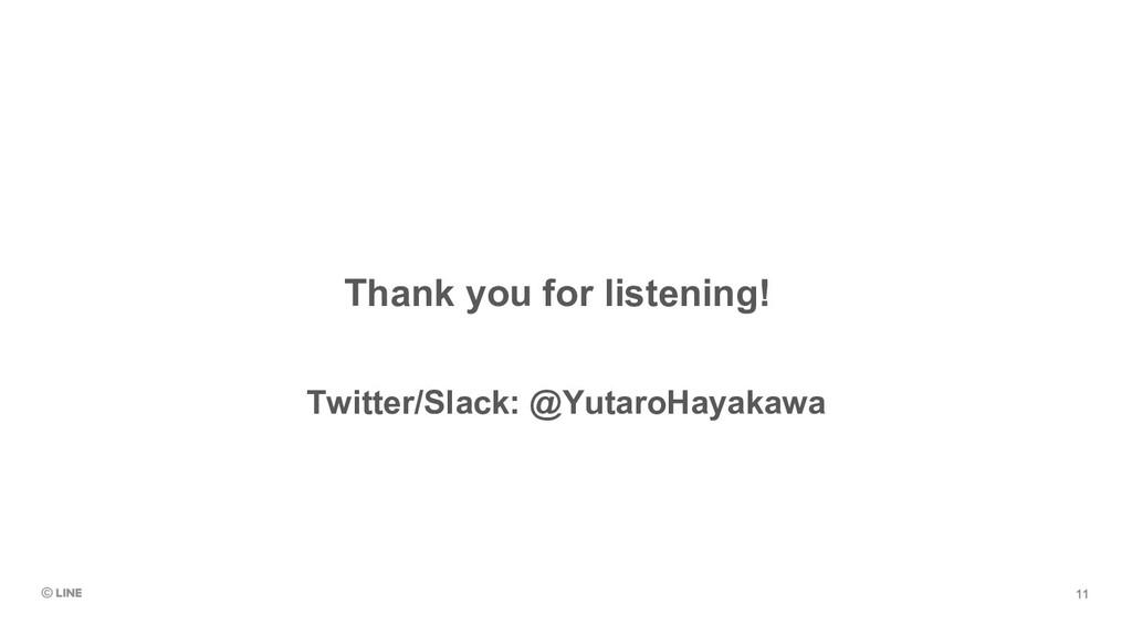 Thank you for listening! Twitter/Slack: @Yutaro...