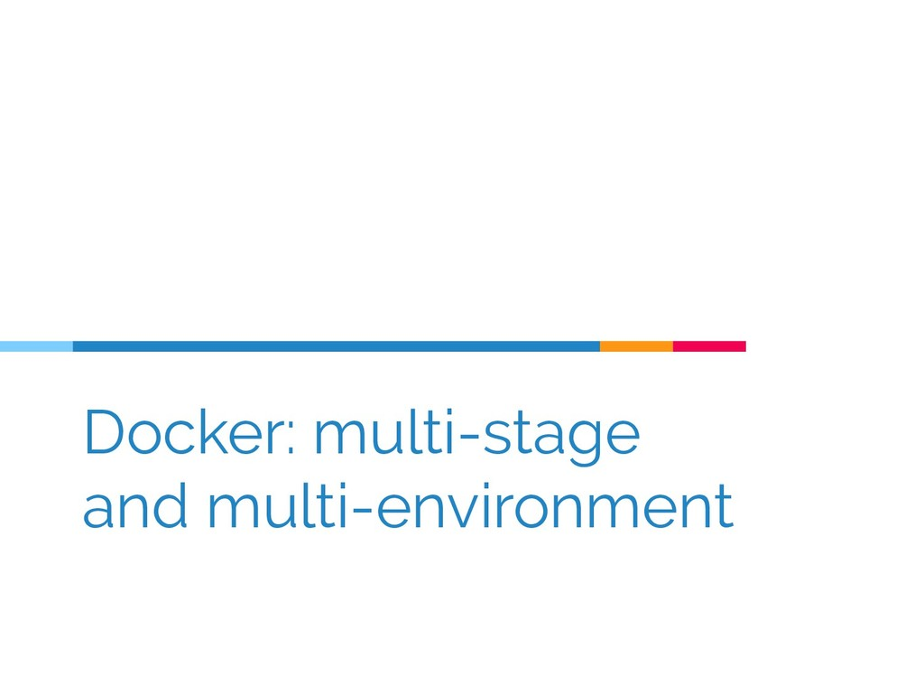 Docker: multi-stage and multi-environment