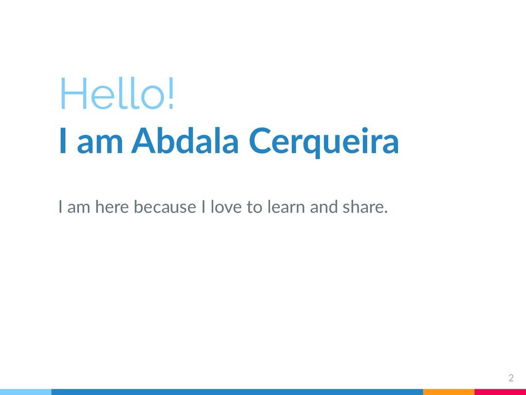 Hello! I am Abdala Cerqueira I am here because ...