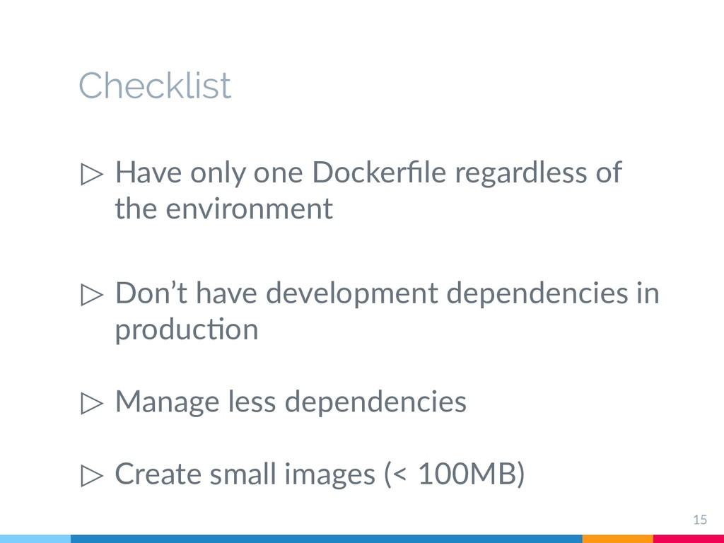 Checklist ▷ Have only one Dockerfile regardless...