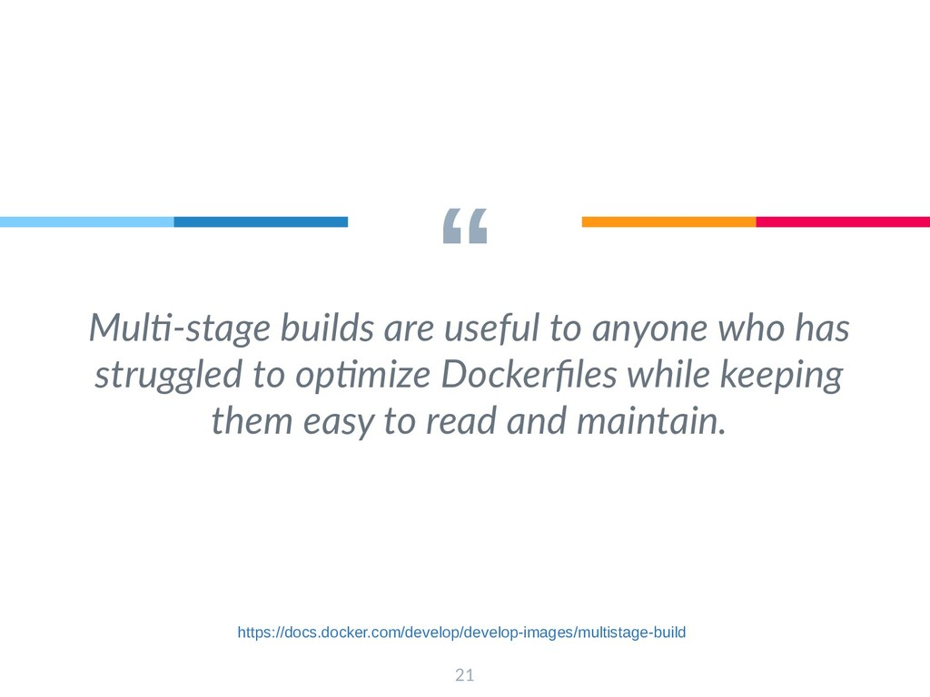 """ Multi-stage builds are useful to anyone who h..."