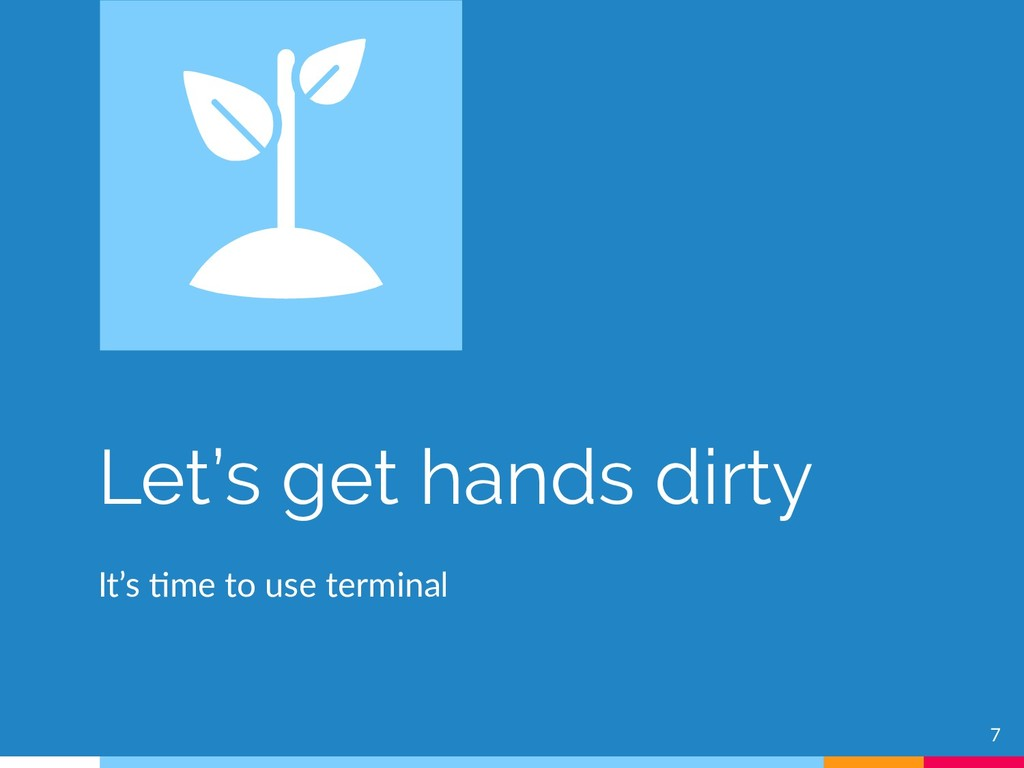 Let's get hands dirty 7 It's time to use termin...