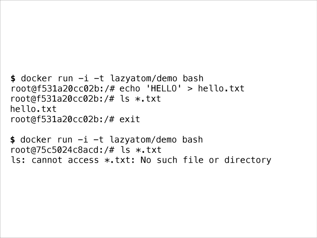 $ docker run -i -t lazyatom/demo bash root@f531...