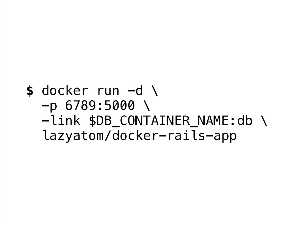 $ docker run -d \ -p 6789:5000 \ -link $DB_CONT...