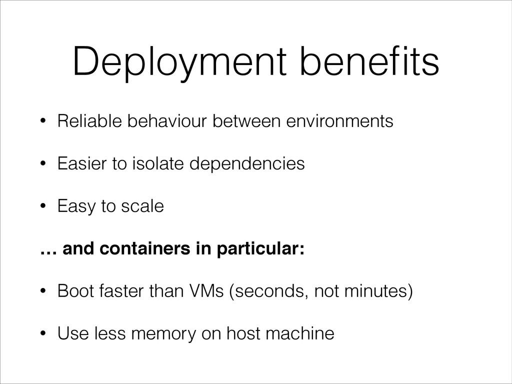 Deployment benefits • Reliable behaviour between...