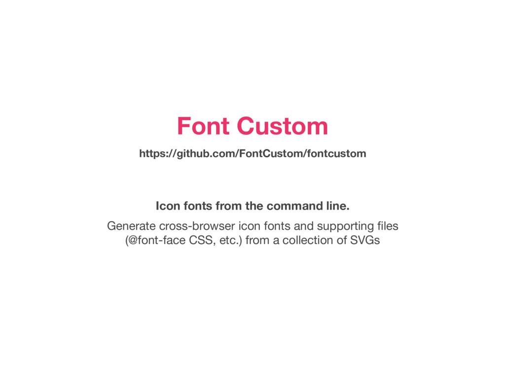 Font Custom https://github.com/FontCustom/fontc...
