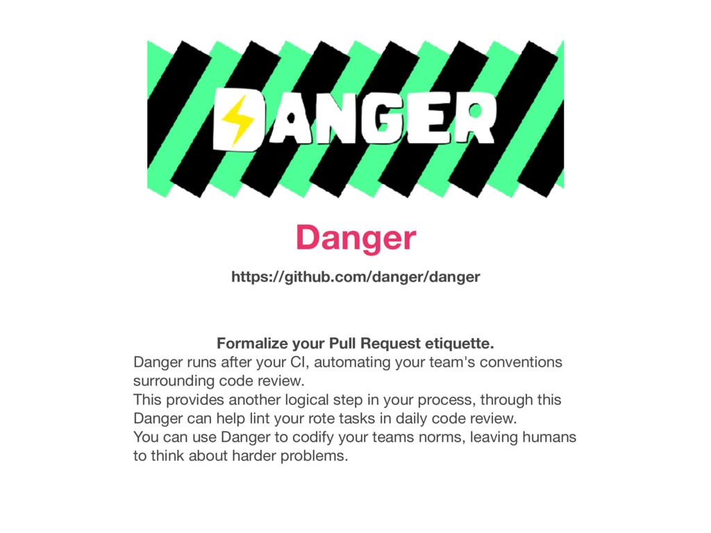 Danger https://github.com/danger/danger Formali...