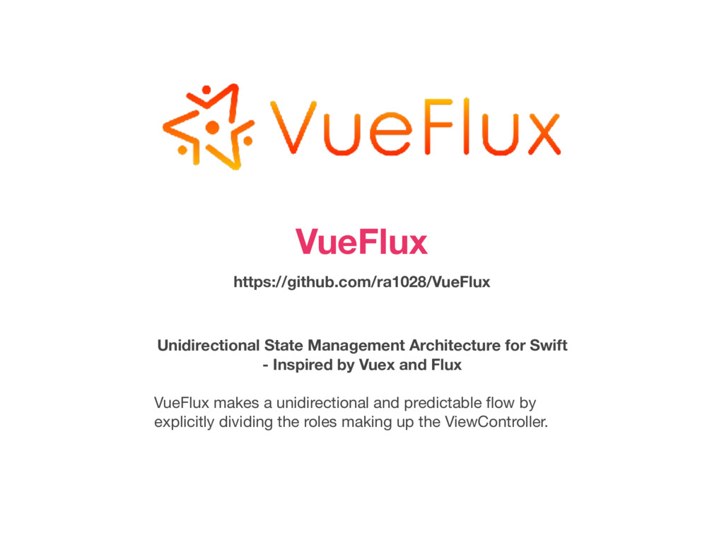 VueFlux https://github.com/ra1028/VueFlux Unidi...