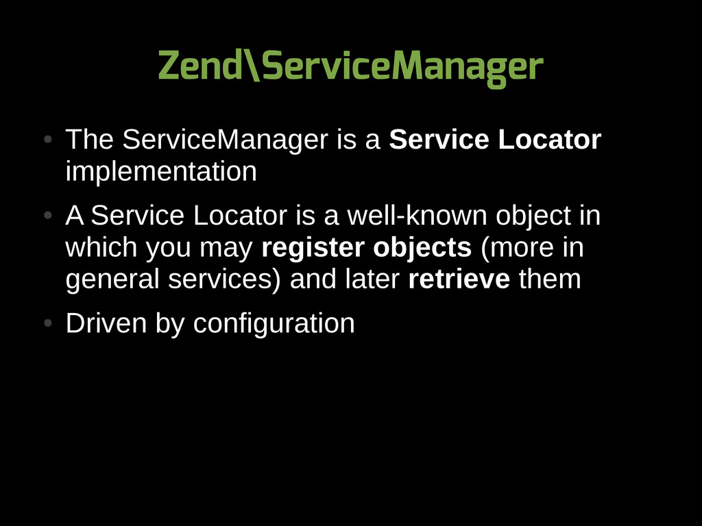Zend\ServiceManager ● The ServiceManager is a S...