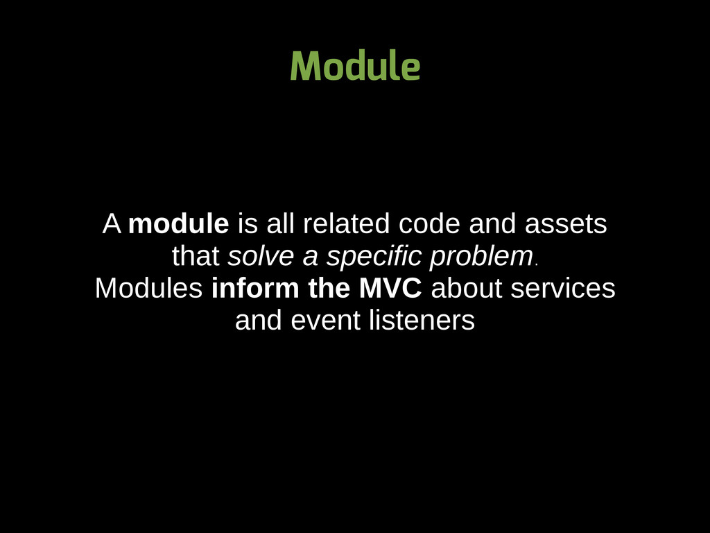 Module A module is all related code and assets ...