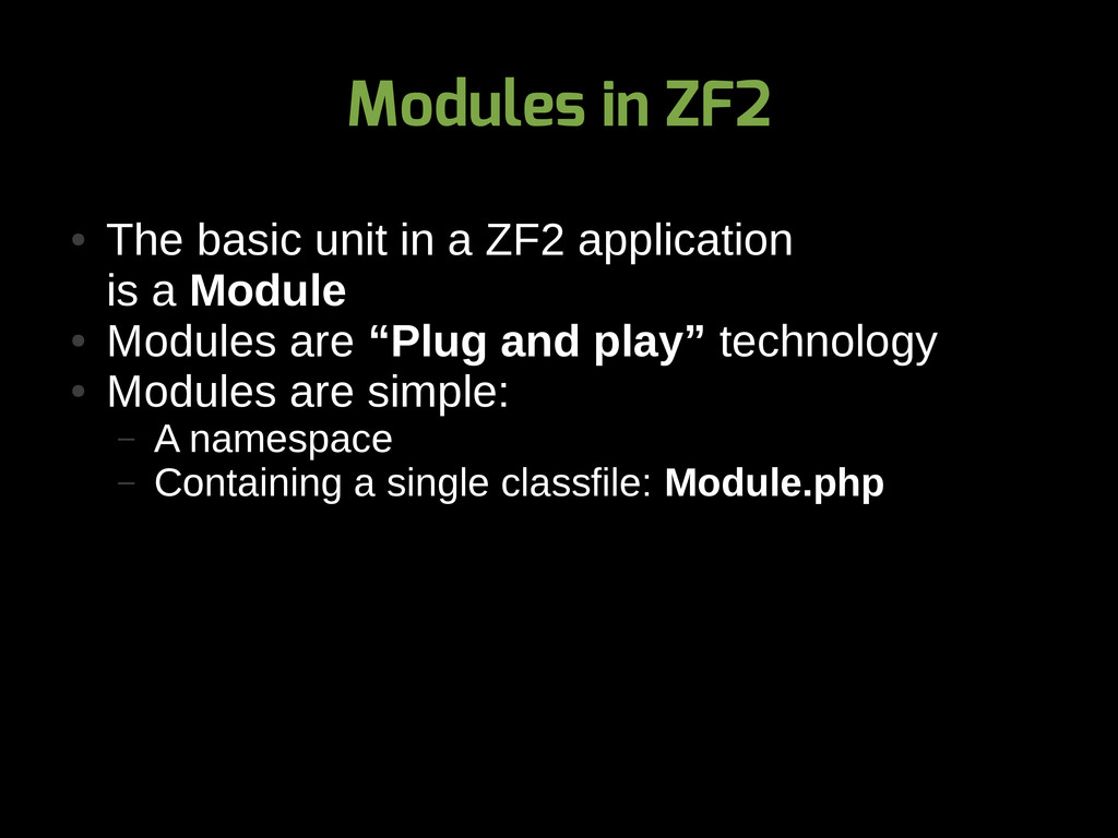 Modules in ZF2 ● The basic unit in a ZF2 applic...