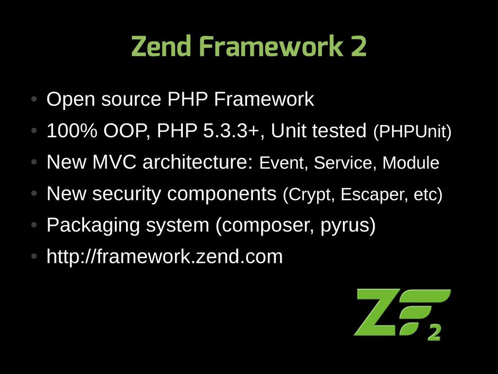 Zend Framework 2 ● Open source PHP Framework ● ...