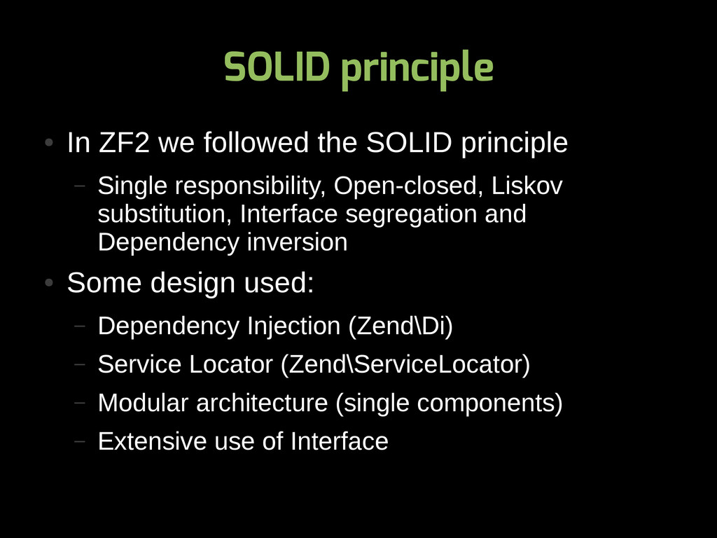 SOLID principle ● In ZF2 we followed the SOLID ...