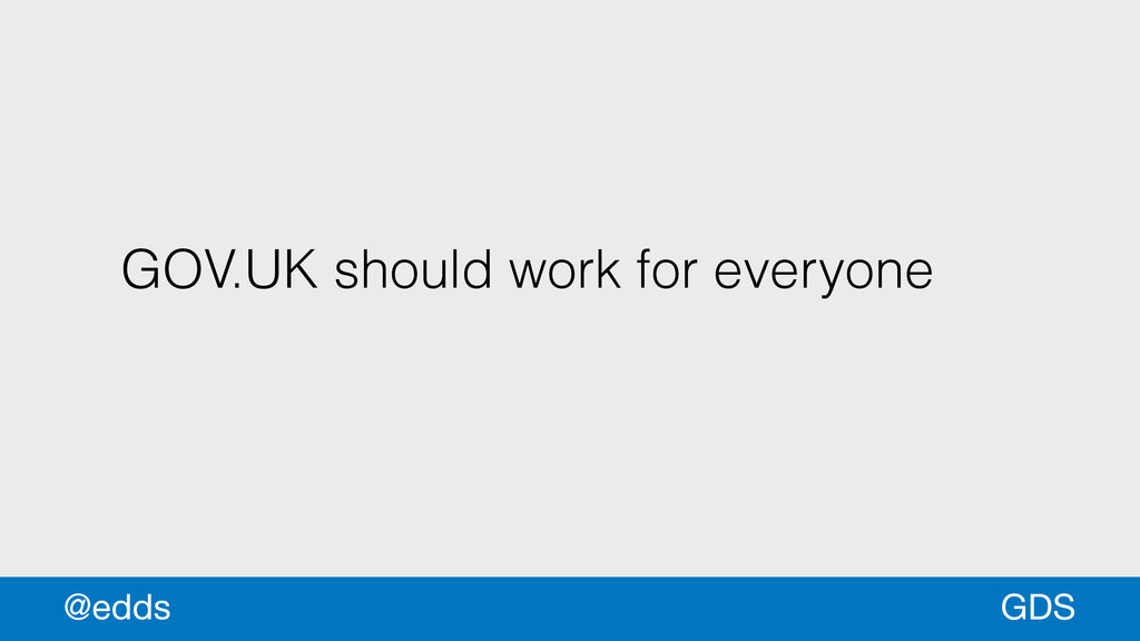 GOV.UK should work for everyone GDS @edds