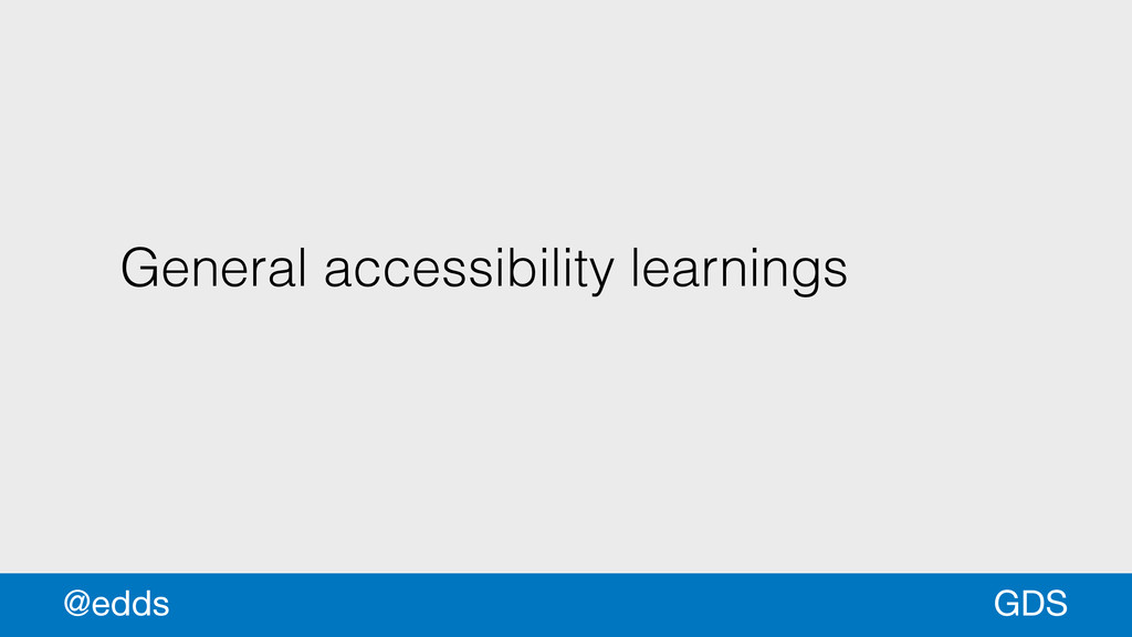 General accessibility learnings GDS @edds