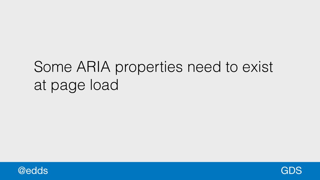 Some ARIA properties need to exist at page load...