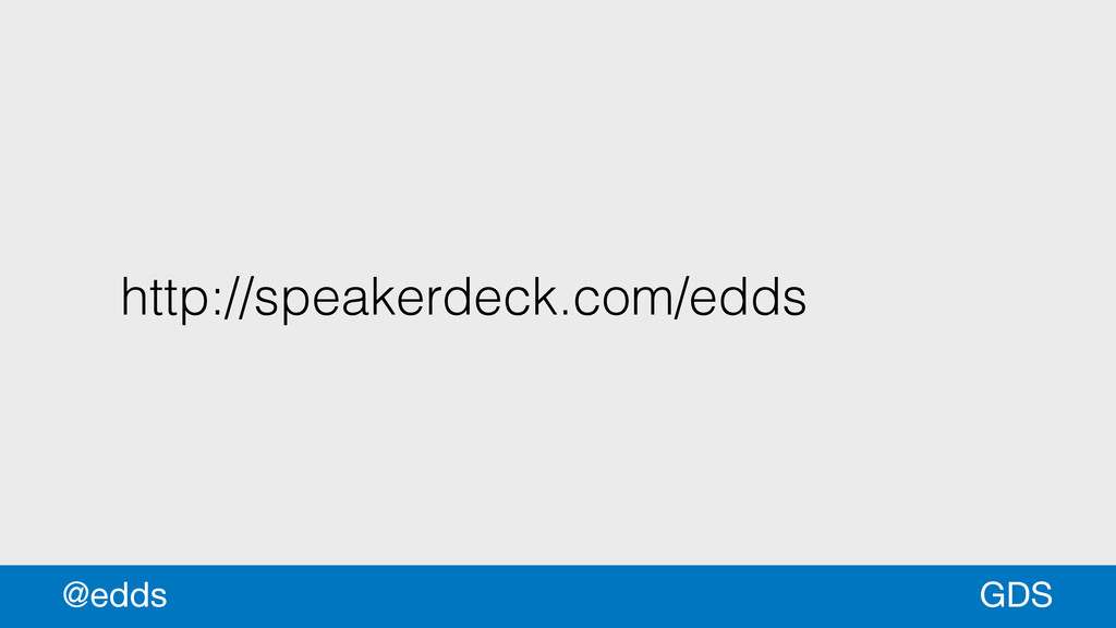 http://speakerdeck.com/edds GDS @edds