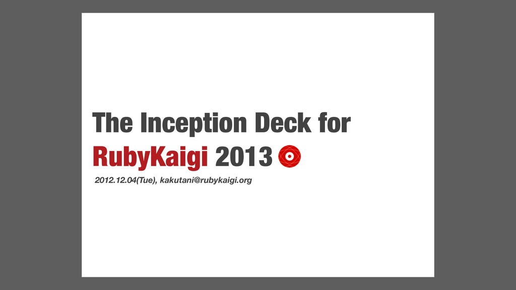 The Inception Deck for RubyKaigi 2013 2012.12.0...