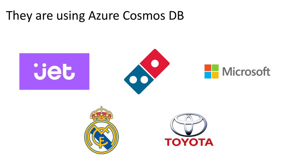 They are using Azure Cosmos DB
