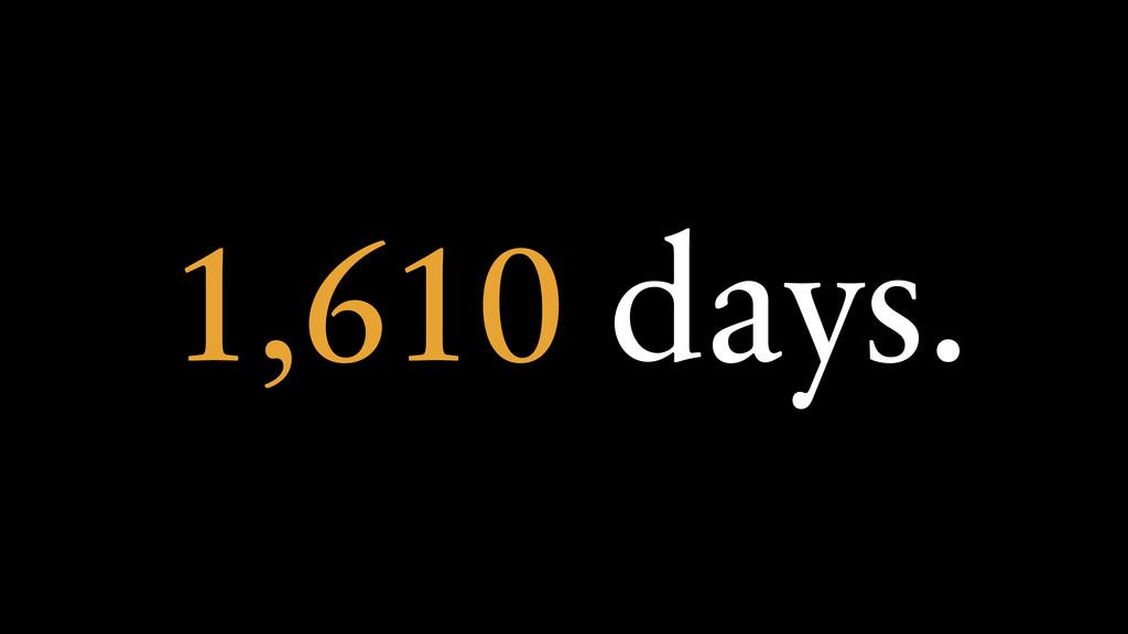 1,610 days.