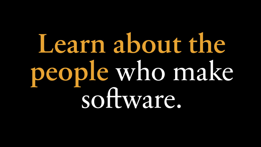Learn about the people who make software.