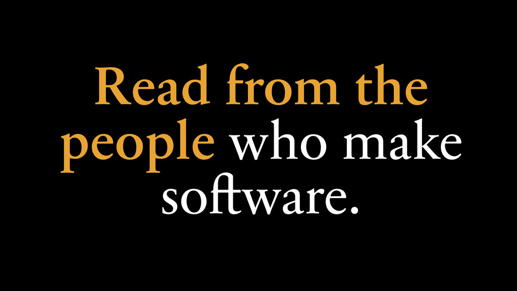 Read from the people who make software.