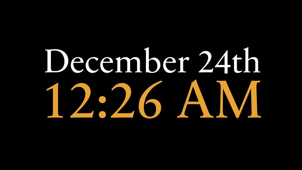 December 24th 12:26 AM