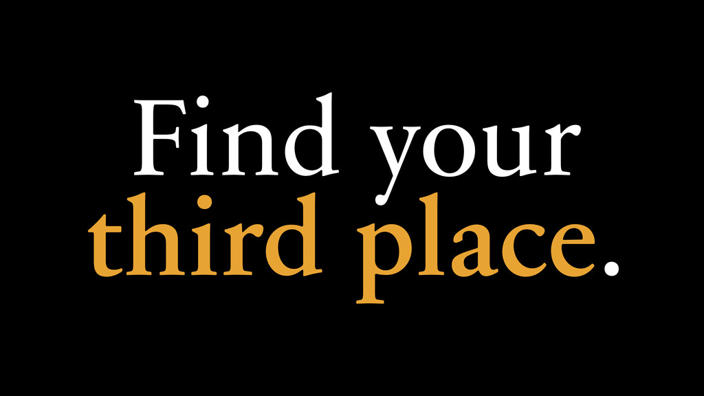 Find your third place.