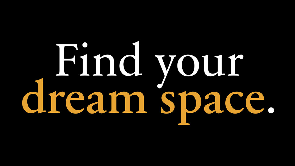Find your dream space.