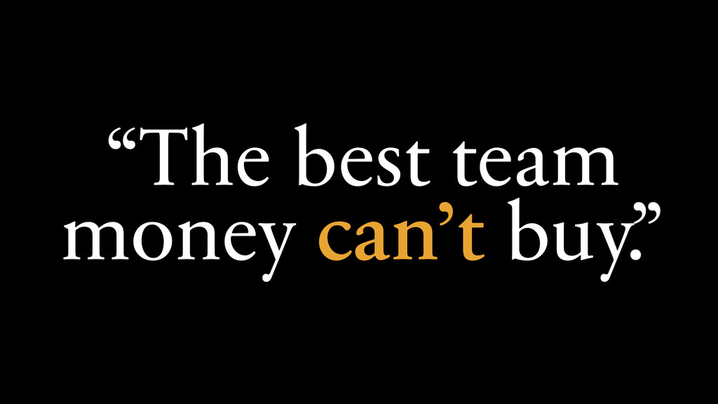 """""""The best team money can't buy."""""""