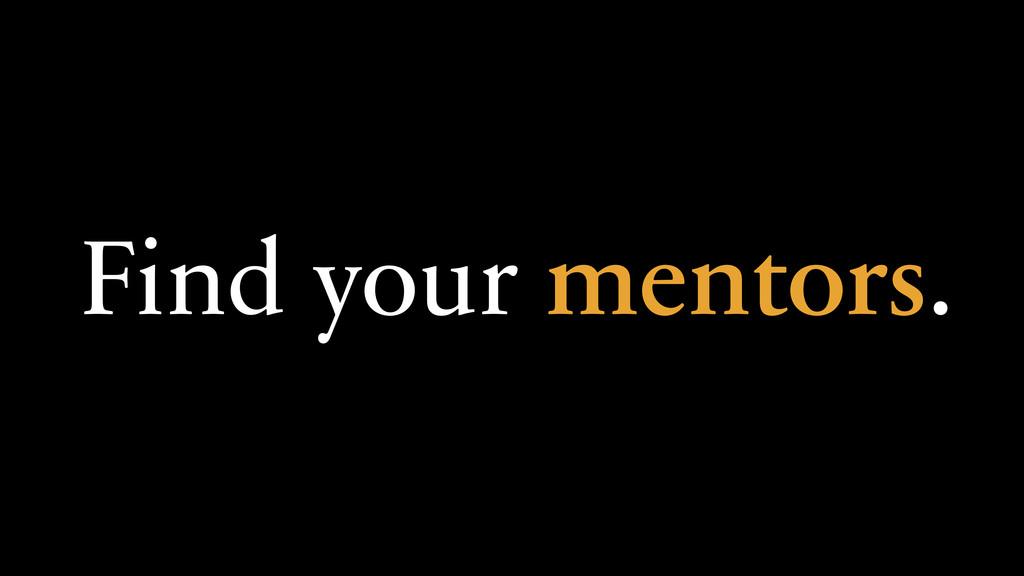 Find your mentors.