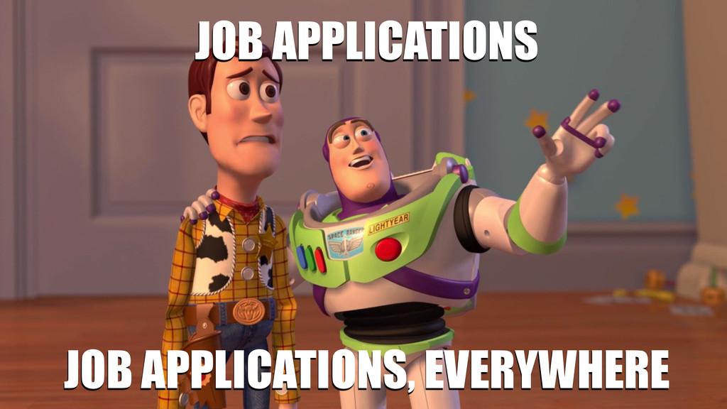 JOB APPLICATIONS JOB APPLICATIONS, EVERYWHERE