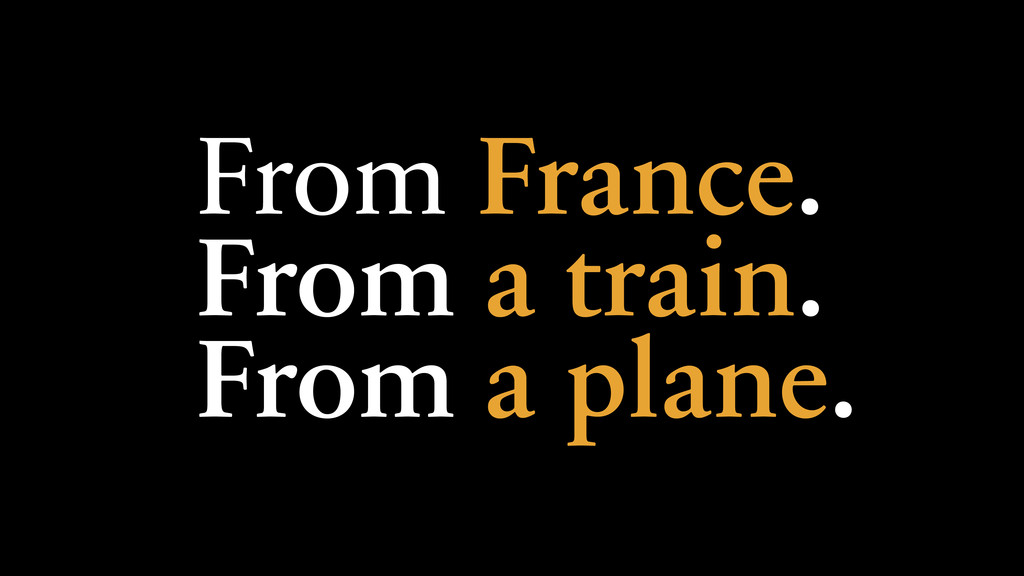 From France. From a train. From a plane.