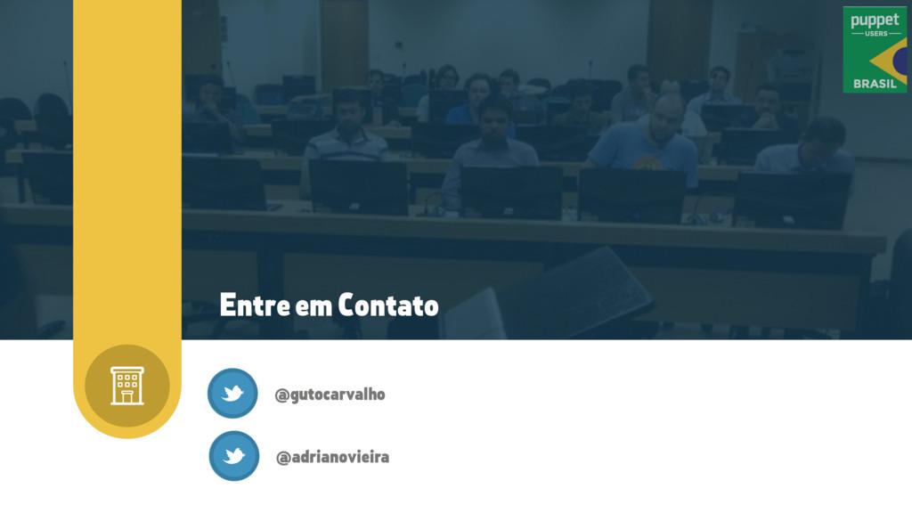 Entre em Contato @gutocarvalho @adrianovieira