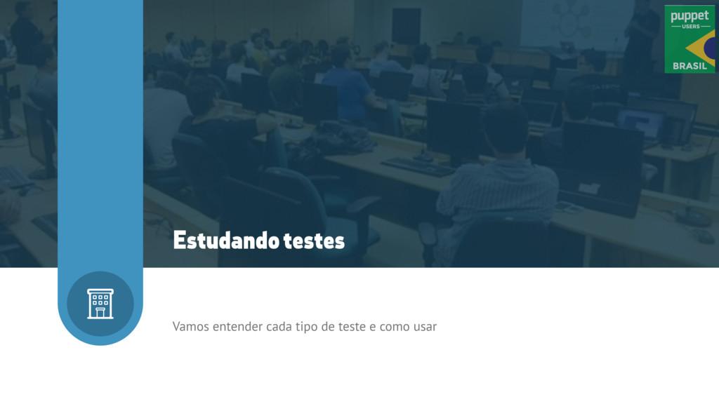 Vamos entender cada tipo de teste e como usar E...