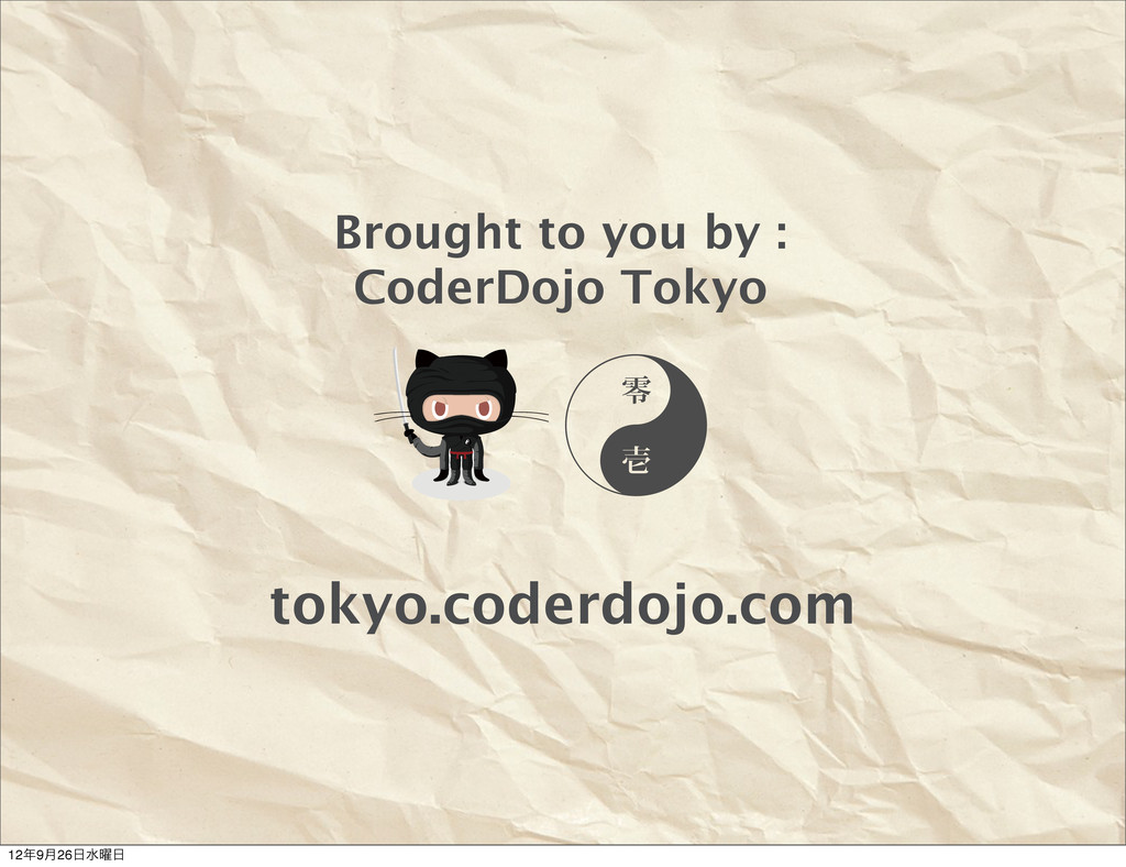 Brought to you by : CoderDojo Tokyo tokyo.coder...