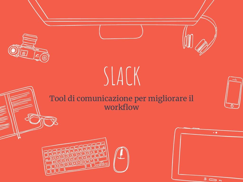 SLACK Tool di comunicazione per migliorare il w...