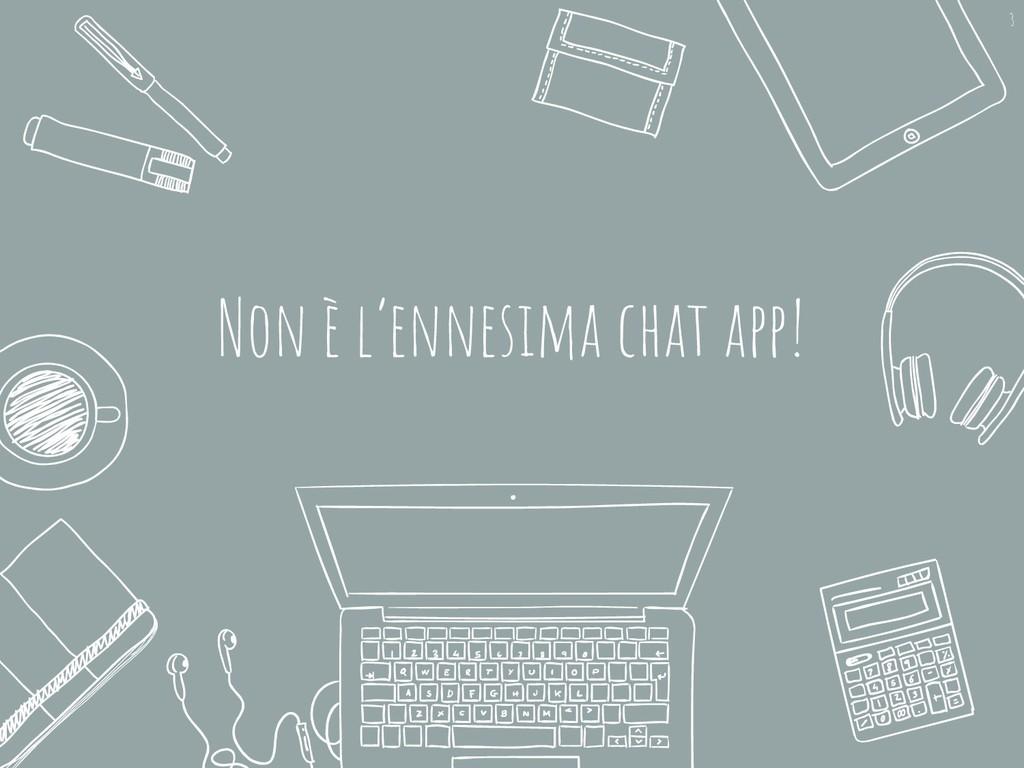 Non è l'ennesima chat app! 3