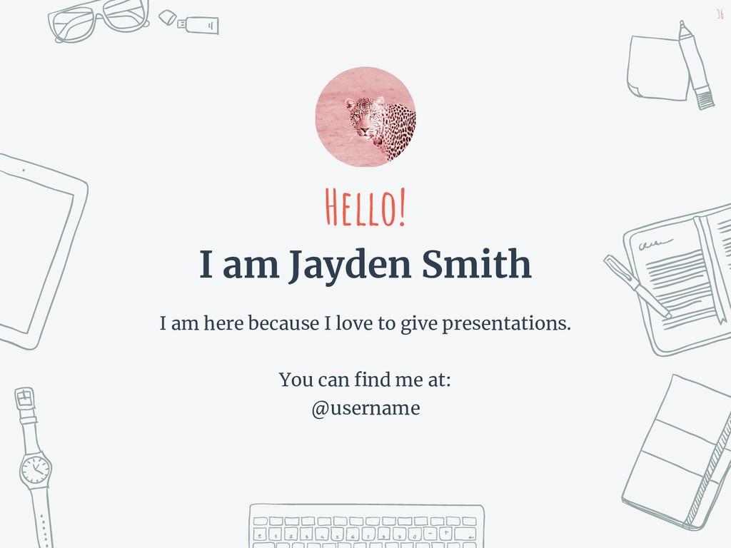Hello! I am Jayden Smith I am here because I lo...