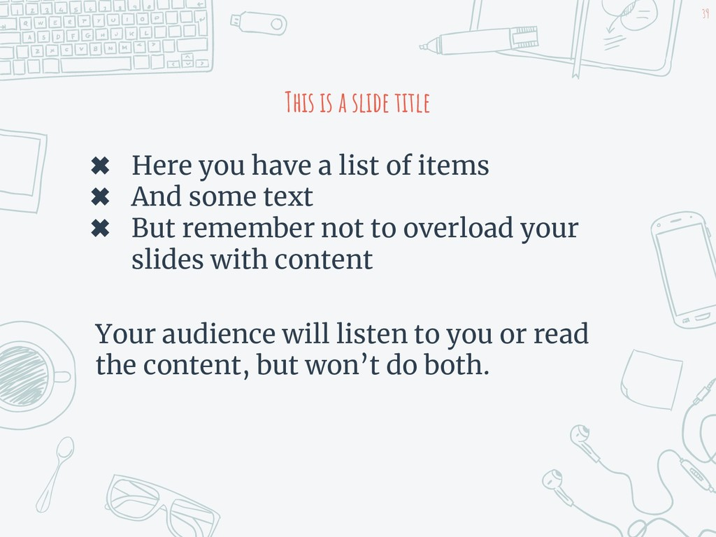 This is a slide title ✖ Here you have a list of...