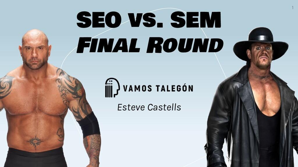 1 SEO vs. SEM Final Round Esteve Castells