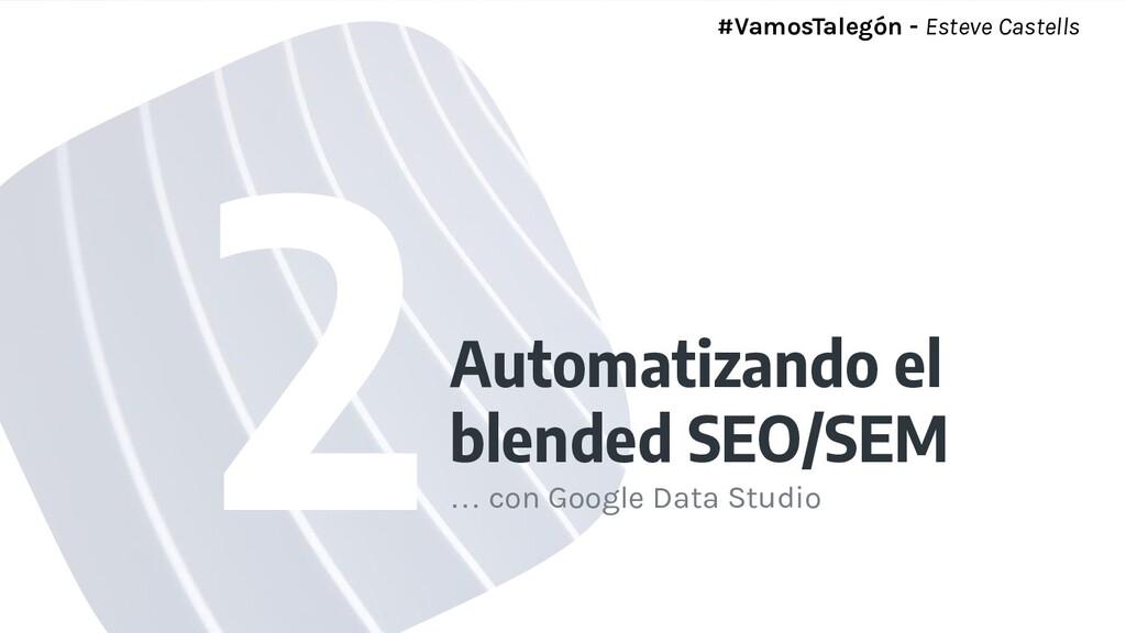 Automatizando el blended SEO/SEM … con Google D...