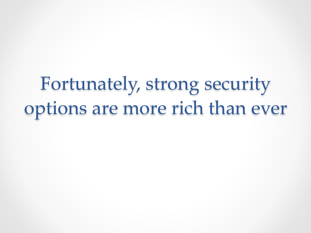 Fortunately, strong security  options are ...