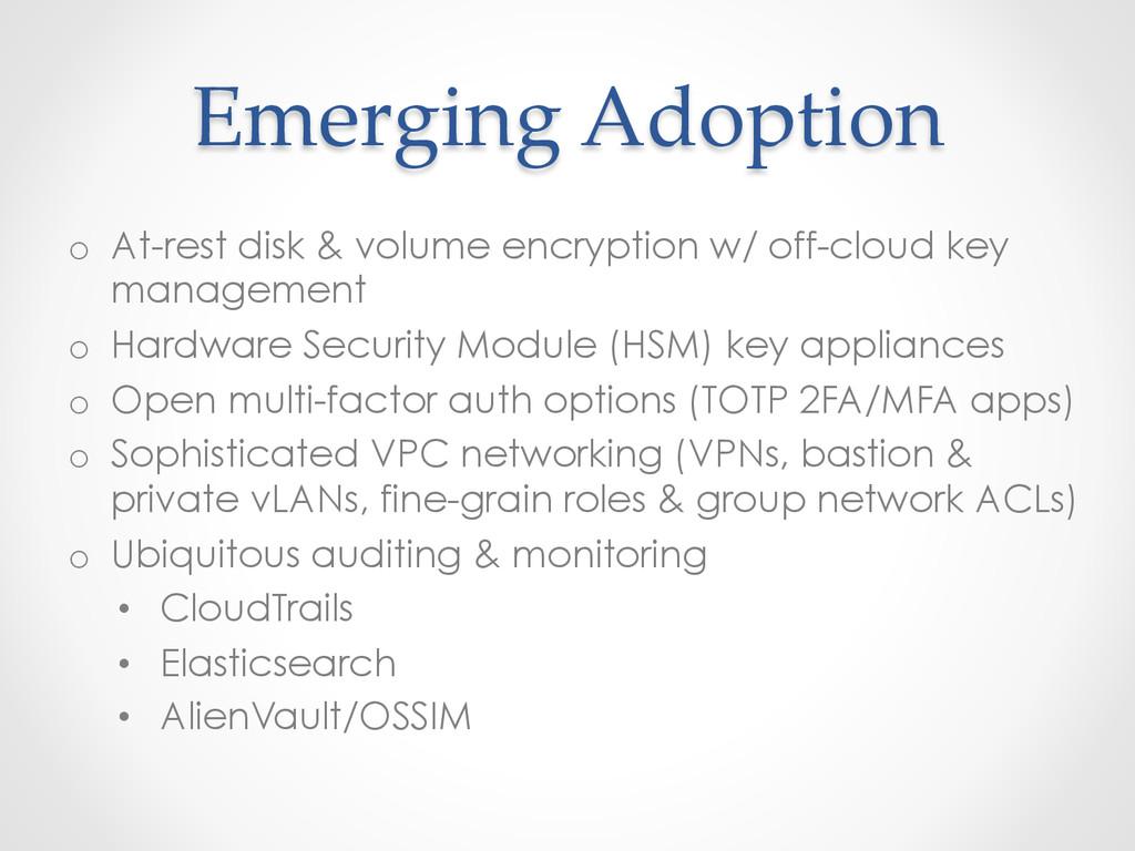 Emerging Adoption o At-rest disk & volume e...